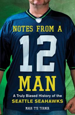 Notes from a 12 Man By Turner, Mark Tye